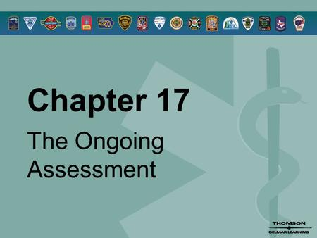 Chapter 17 The Ongoing Assessment. © 2005 by Thomson Delmar Learning,a part of The Thomson Corporation. All Rights Reserved 2 Overview  Ongoing Assessment.
