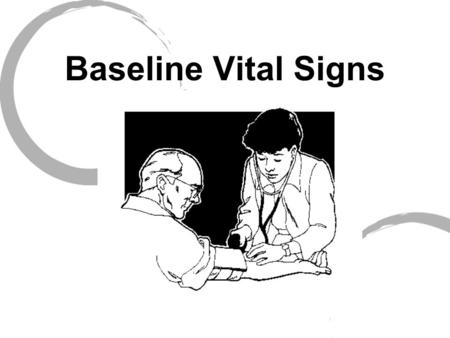 Baseline Vital Signs. Key signs used to evaluate a patient's condition First set is known as baseline vitals Repeated vital signs compared to the baseline.