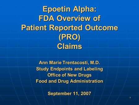 1 Epoetin Alpha: FDA Overview of Patient Reported Outcome (PRO) Claims Ann Marie Trentacosti, M.D. Study Endpoints and Labeling Office of New Drugs Food.