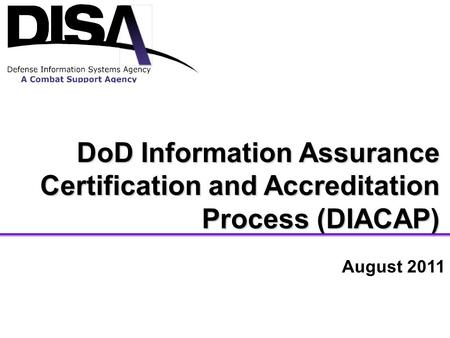 DoD Information Assurance Certification and Accreditation Process (DIACAP) August 2011.