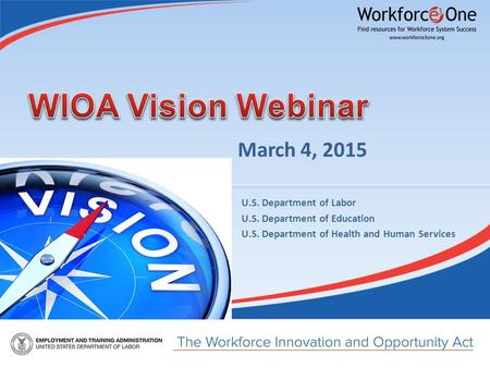 March 4, 2015 U.S. Department of Labor U.S. Department of Education U.S. Department of Health and Human Services.