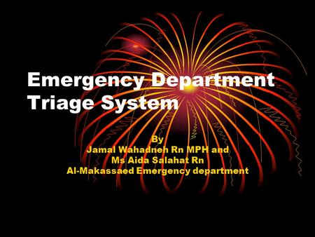 Emergency Department Triage System By Jamal Wahadneh Rn MPH and Ms Aida Salahat Rn Al-Makassaed Emergency department.
