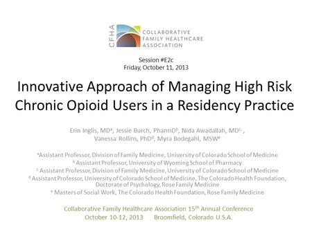 Innovative Approach of Managing High Risk Chronic Opioid Users in a Residency Practice Erin Inglis, MD a, Jessie Burch, PharmD b, Nida Awadallah, MD c,,