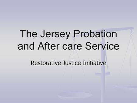 The Jersey Probation and After care Service Restorative Justice Initiative.