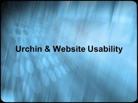 Urchin & Website Usability. Usability Study Usability study is a repetitive process that involves testing a site and then using the test results to change.