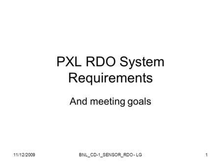 PXL RDO System Requirements And meeting goals 11/12/2009BNL_CD-1_SENSOR_RDO - LG1.