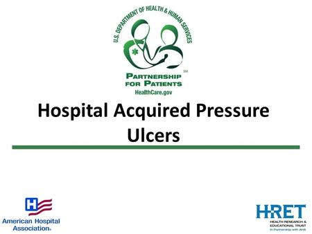 Hospital Acquired Pressure Ulcers. Background – Harm Incidence of Stage II or greater > Hospital- Acquired Pressure Ulcers ranges from 5% - 9% 60, 000.
