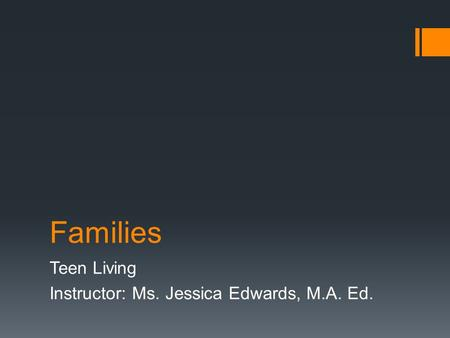 Families Teen Living Instructor: Ms. Jessica Edwards, M.A. Ed.