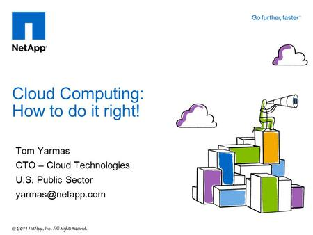 Tom Yarmas CTO – Cloud Technologies U.S. Public Sector Cloud Computing: How to do it right!