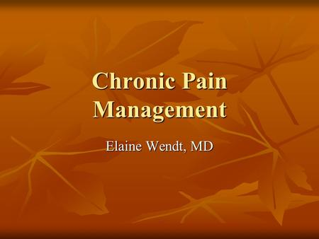 "Chronic Pain Management Elaine Wendt, MD. Pain is now ""Fifth Vital Sign"""