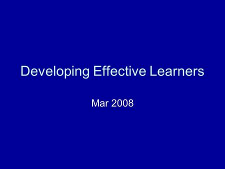 "Developing Effective Learners Mar 2008. ""Sir, can we watch a video?"" `Sociology and psychology both made heavy demands on candidates in terms of language,"