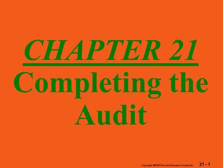 21 - 1 Copyright  2003 Pearson Education Canada Inc. CHAPTER 21 Completing the Audit.