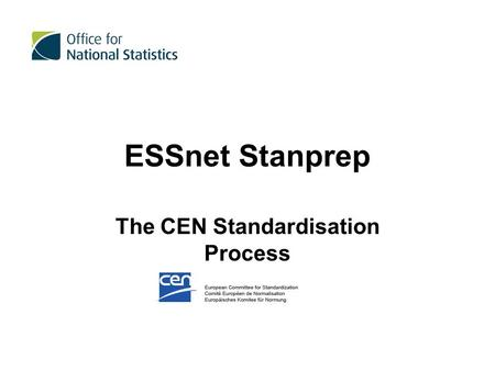 ESSnet Stanprep The CEN Standardisation Process. CEN Overview: A standard (French: Norme, German: Norm) is a technical publication that is used as a rule,