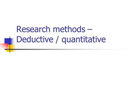 Research methods – Deductive / quantitative