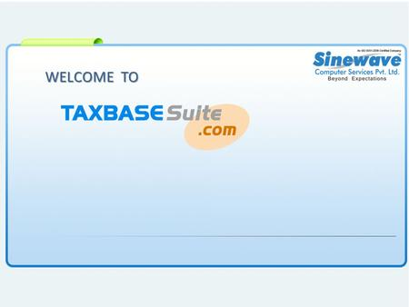 WELCOME TO. Click on Products Click on online products >> Tax Professionals >> Taxbase Suite : Website >>Read More…