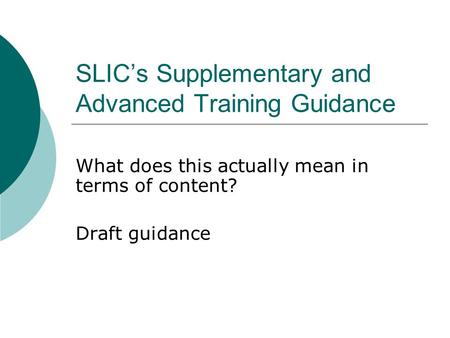 SLIC's Supplementary and Advanced Training Guidance What does this actually mean in terms of content? Draft guidance.