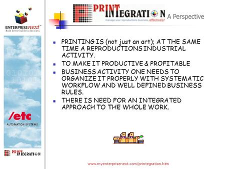 Www.myenterprisenext.com/printegration.htm PRINTING IS (not just an art); AT THE SAME TIME A REPRODUCTIONS INDUSTRIAL ACTIVITY. TO MAKE IT PRODUCTIVE &