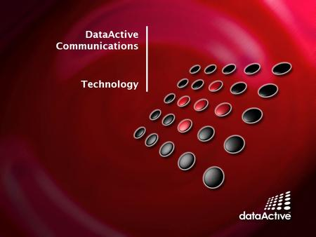 DataActive Communications Technology. Copyright © 2008 DataActive Communications Ltd. All rights reserved. DataActive Background  DataActive Communications.