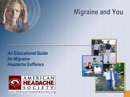 Migraine and You An Educational Guide for Migraine Headache Sufferers.
