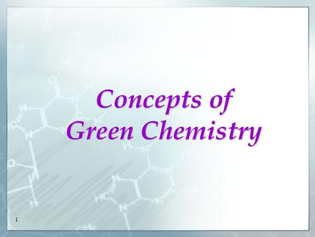 "1 Concepts of Green <strong>Chemistry</strong>. 2 Sustainable Development ""...... Meeting the needs of the present without compromising the ability of future generations."