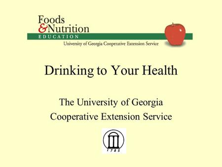 Drinking to Your Health The University of Georgia Cooperative Extension Service.