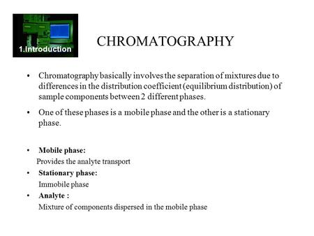 HPLC 1. Introduction 1.Introduction CHROMATOGRAPHY Chromatography basically involves the separation of mixtures due to differences in the distribution.