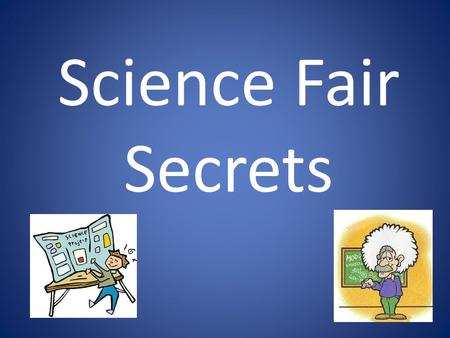 Science Fair Secrets.