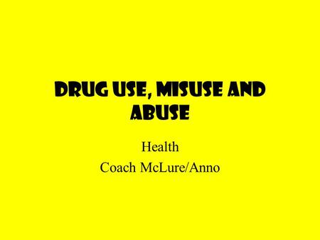 Drug Use, Misuse and Abuse Health Coach McLure/Anno.
