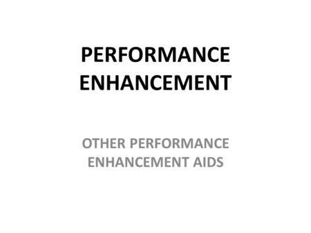 PERFORMANCE ENHANCEMENT OTHER PERFORMANCE ENHANCEMENT AIDS.