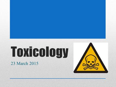 Toxicology 23 March 2015. Drugs, Poisons, Toxins Drug - a substance that when taken into the body produces a physiological or psychological effects, usually.