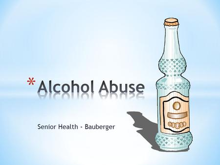 Senior Health - Bauberger. * Drinking is a common behavior among many ages and groups in the country and world. * Why be so concerned about students drinking?