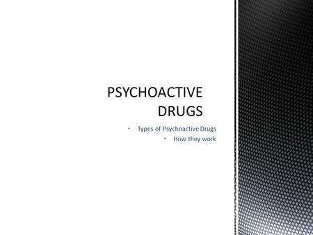 Types of Psychoactive Drugs How they work. 4 WAYS THAT DRUGS WORK: 1.Some drugs, like heroin and LSD, mimic the effects of a natural neurotransmitter.