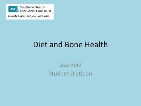 Diet and Bone Health Lisa Reid Student Dietitian.