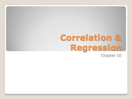 Correlation & Regression Chapter 10. Outline Section 10-1Introduction Section 10-2Scatter Plots Section 10-3Correlation Section 10-4Regression Section.