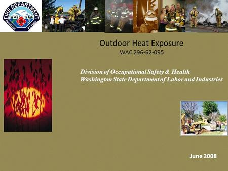 Outdoor Heat Exposure WAC 296-62-095 Division of Occupational Safety & Health Washington State Department of Labor and Industries June 2008.
