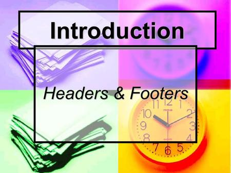 Introduction Headers & Footers. You will learn how to: Create, Format, Edit and Delete Create Different Header/Footer in a Document Create a First Page.
