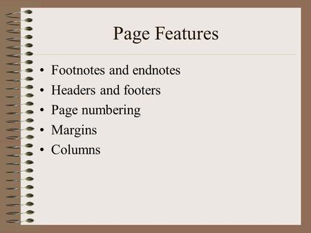 Page Features Footnotes and endnotes Headers and footers Page numbering Margins Columns.