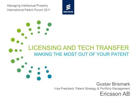 Slide title minimum 48 pt Slide subtitle minimum 30 pt LICENSING AND TECH TRANSFER MAKING THE MOST OUT OF YOUR PATENT Gustav Brismark Vice President, Patent.