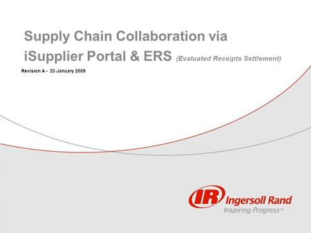 Revision A - 23 January 2009 Supply Chain Collaboration via iSupplier Portal & ERS (Evaluated Receipts Settlement)