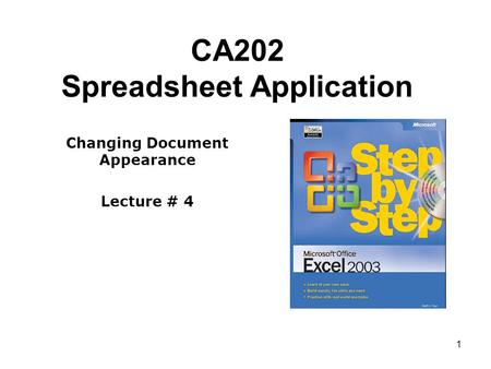 1 CA202 Spreadsheet Application Changing Document Appearance Lecture # 4.