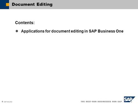 SAP AG 2003 Applications for document editing in SAP Business One Contents: Document Editing.