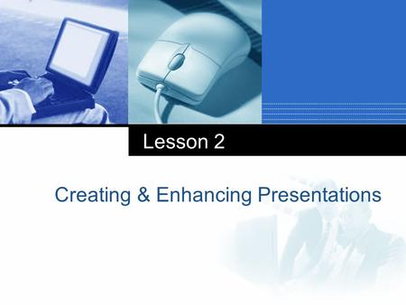 Lesson 2 Creating & Enhancing Presentations. First Summary 1. Creating a Presentation 2. Inserting Header and Footer 3. Applying a Theme 7. Adding Slides.