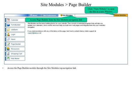 Site Modules > Page Builder Access the Page Builder module through the Site Modules top navigation link. Access Page Builder from the Site Modules navigation.