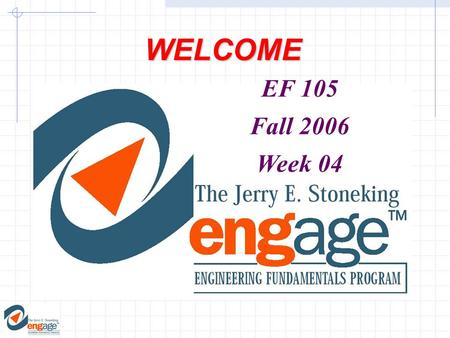 WELCOME EF 105 Fall 2006 Week 04. Major Objectives 1. Use the AutoContent Wizard to create a presentation. 2. View and edit a presentation. 3. Save and.