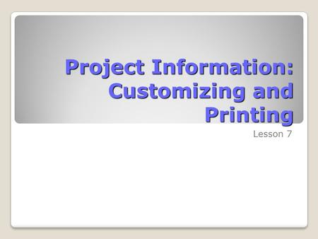 Project Information: Customizing and Printing Lesson 7.