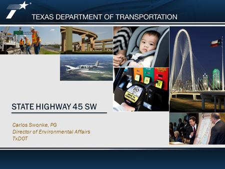 Footer Text STATE HIGHWAY 45 SW Carlos Swonke, PG Director of Environmental Affairs TxDOT.