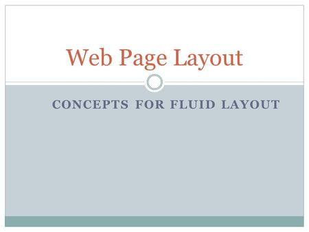 CONCEPTS FOR FLUID LAYOUT Web Page Layout. Website Layouts Most websites have organized their content in multiple columns (formatted like a magazine or.