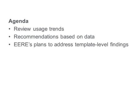 Eere.energy.gov Agenda Review usage trends Recommendations based on data EERE's plans to address template-level findings Crazy Egg Analysis: Usage Trends.
