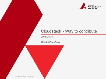 © 2014 Sungard AS. All rights reserved. Cloudstack - Way to contribute June 2014 Girish Chaudhari.