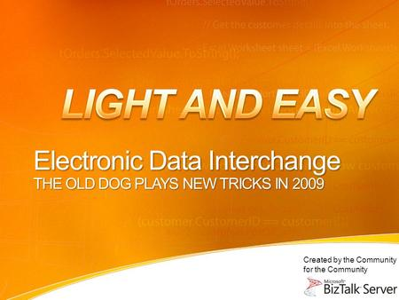 Created by the Community for the Community Electronic Data Interchange THE OLD DOG PLAYS NEW TRICKS IN 2009.